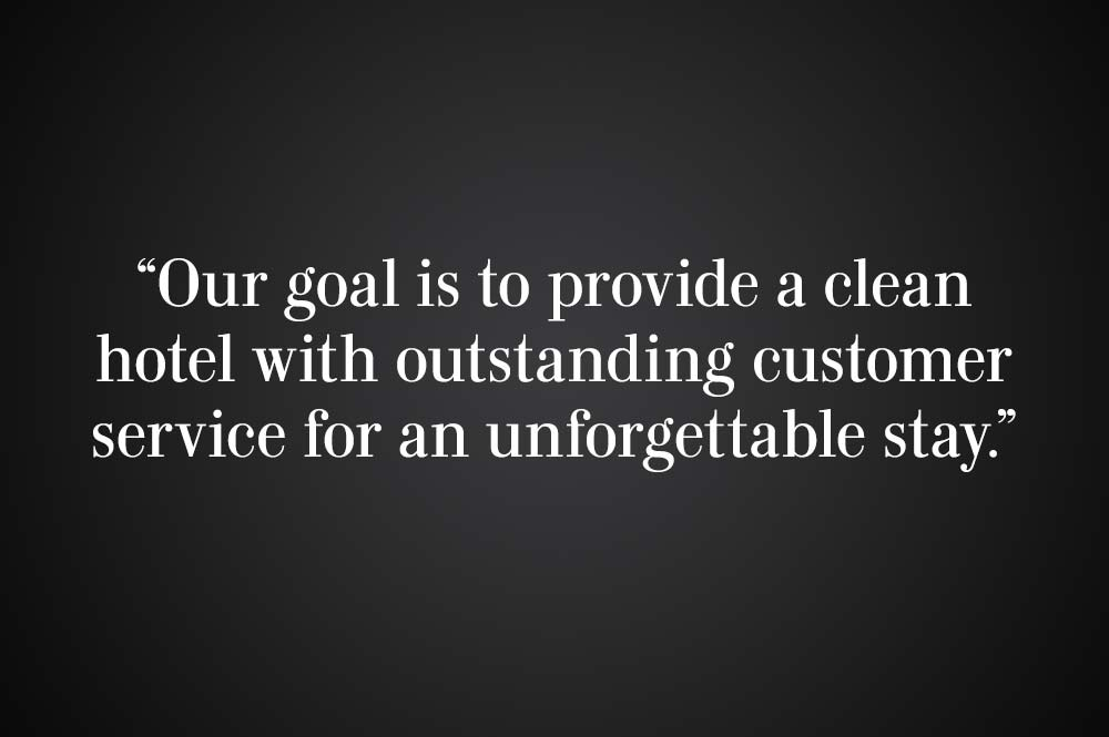 """Our goal is to provide a clean hotel with outstanding customer service for an unforgettable stay."""